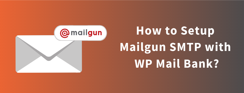 How to Setup Mailgun SMTP with WP Mail Bank?