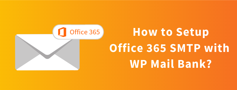 How to Setup Office 365 SMTP with WP Mail Bank? - Tech Banker