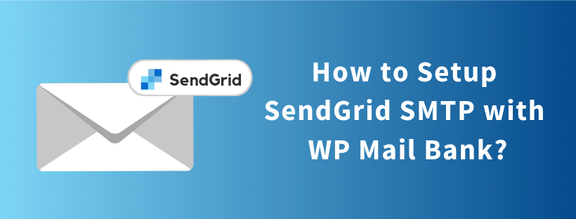 How to Setup SendGrid SMTP with WP Mail Bank?
