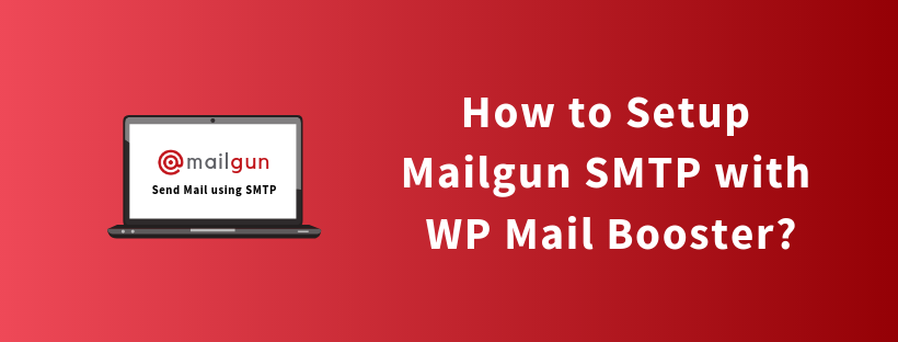 How to Setup Mailgun SMTP with WP Mail Booster?