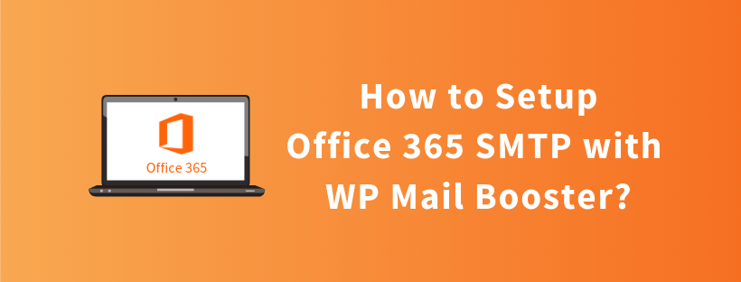 How to Setup Office 365 SMTP with WP Mail Booster?