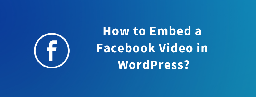 How to Embed a Facebook Video in WordPress?