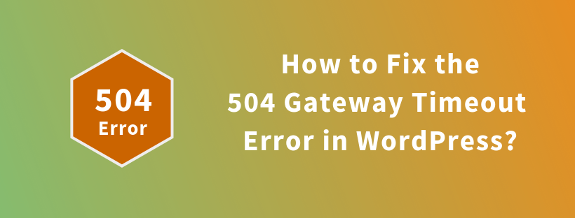 How to Fix the 504 Gateway Timeout Error in WordPress?