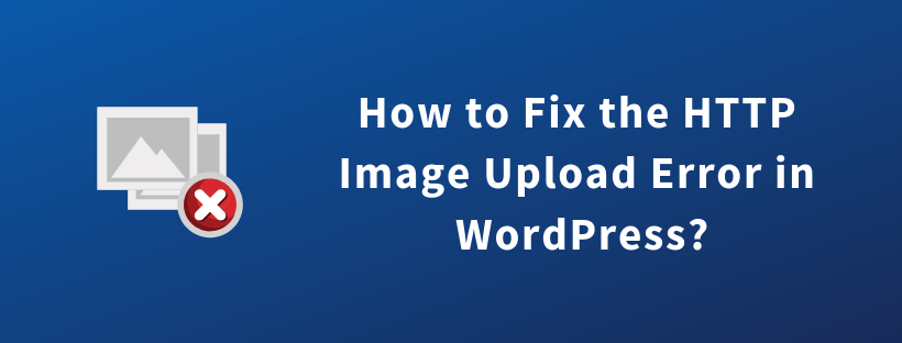 How to Fix the HTTP Image Upload Error in WordPress?