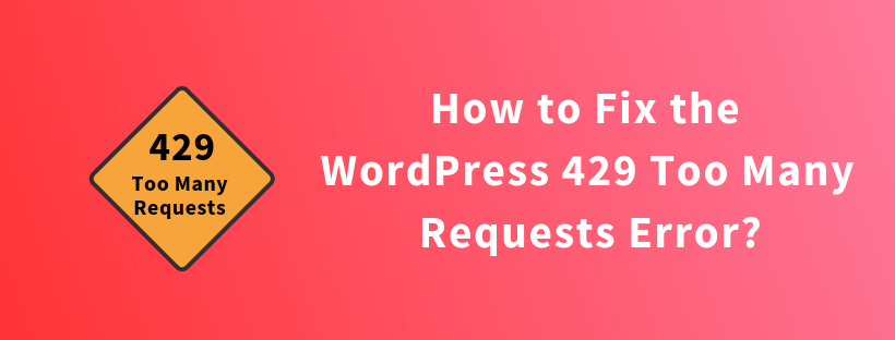 How to Fix the WordPress 429 Too Many Requests Error?