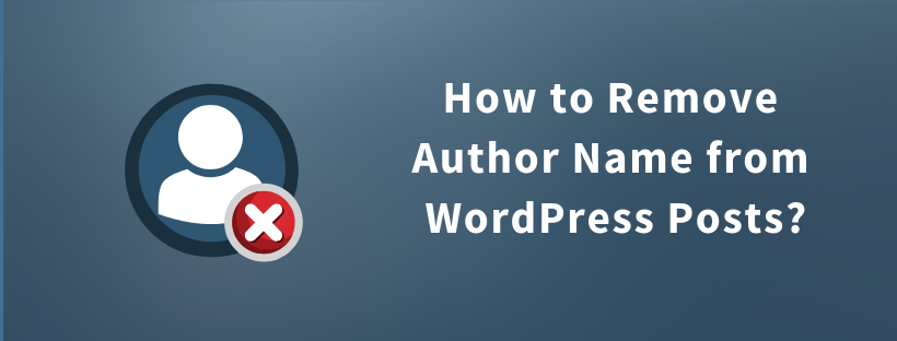 How to Remove Author Name from WordPress Posts?