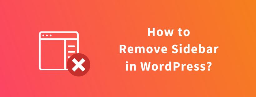 How to Remove Sidebar in WordPress?