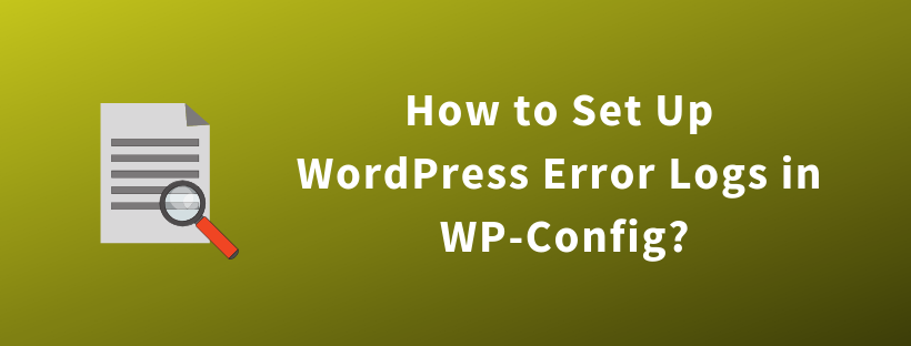 How to Set Up WordPress Error Logs in WP-Config?