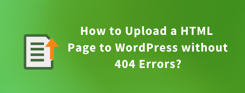 How to Upload a HTML Page to WordPress without 404 Errors?