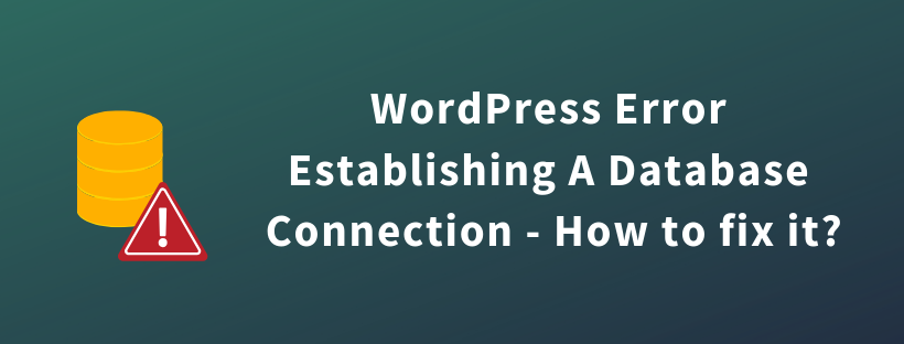 WordPress Error Establishing A Database Connection - How to fix it?