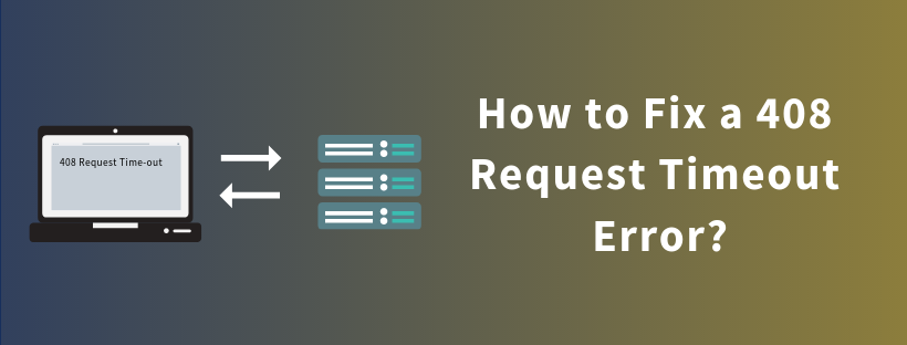 How to Fix a 408 Request Timeout Error? - Tech Banker