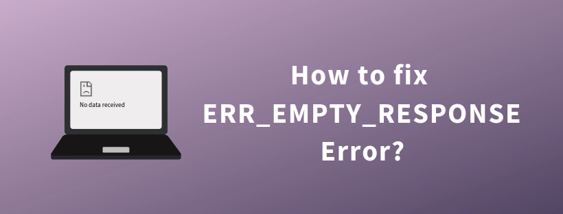 How to fix ERR_EMPTY_RESPONSE Error?