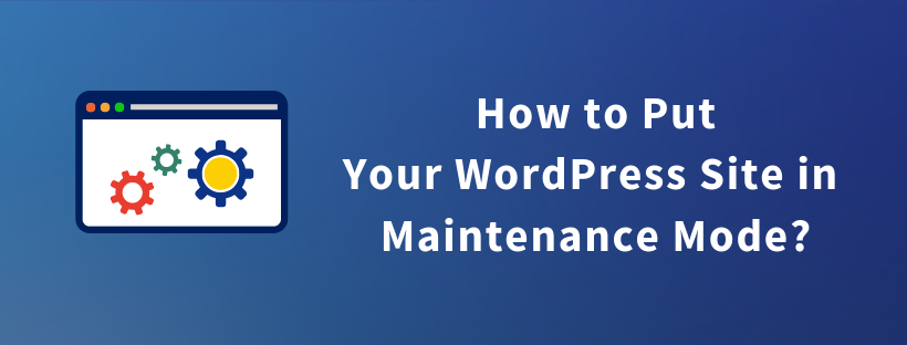 How to Put Your WordPress Site in Maintenance Mode?