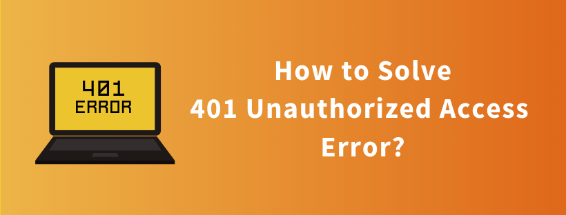How to Solve 401 Unauthorized Access Error?