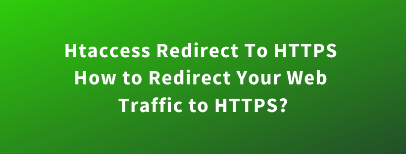 Htaccess Redirect To HTTPS – How to Redirect Your Web Traffic to HTTPS?